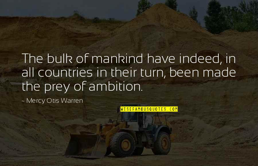 Bulk Quotes By Mercy Otis Warren: The bulk of mankind have indeed, in all