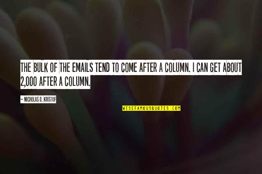 Bulk Quotes By Nicholas D. Kristof: The bulk of the emails tend to come