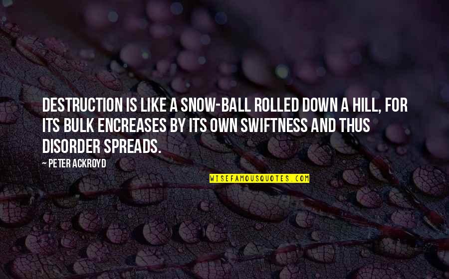 Bulk Quotes By Peter Ackroyd: Destruction is like a snow-ball rolled down a