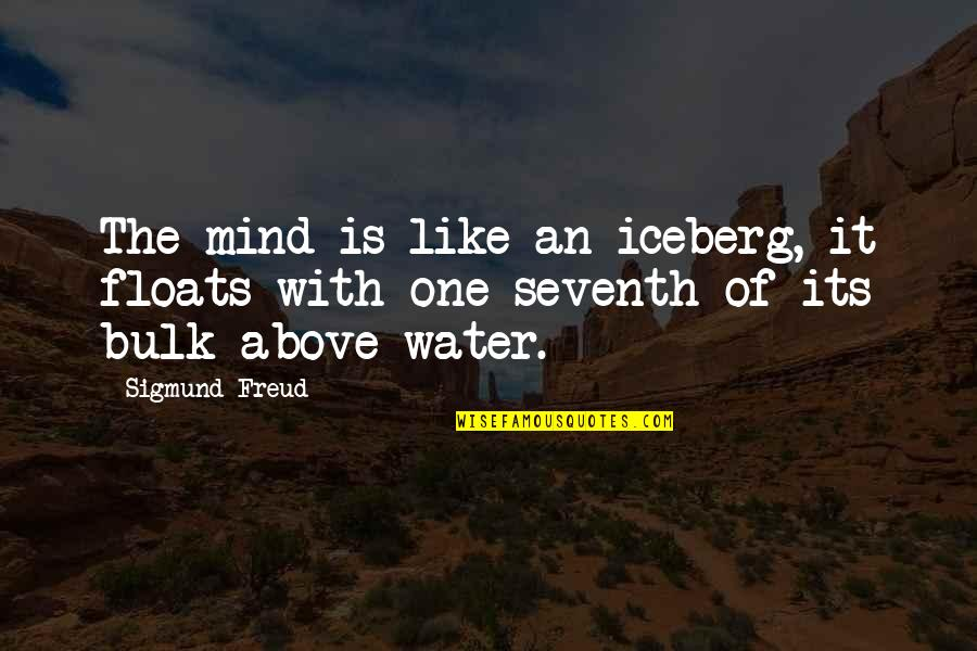 Bulk Quotes By Sigmund Freud: The mind is like an iceberg, it floats