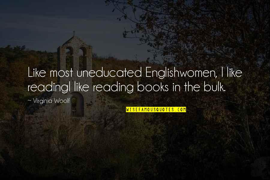 Bulk Quotes By Virginia Woolf: Like most uneducated Englishwomen, I like readingI like