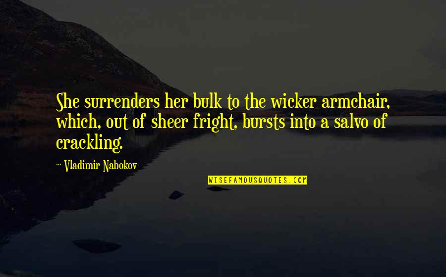 Bulk Quotes By Vladimir Nabokov: She surrenders her bulk to the wicker armchair,