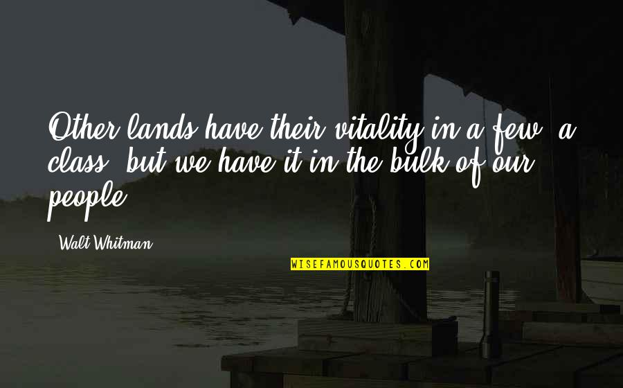 Bulk Quotes By Walt Whitman: Other lands have their vitality in a few,