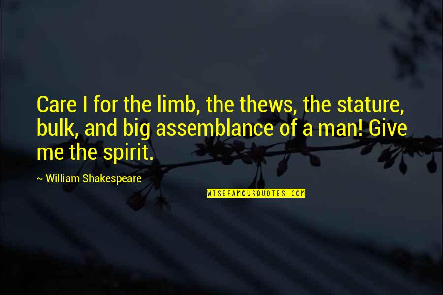 Bulk Quotes By William Shakespeare: Care I for the limb, the thews, the