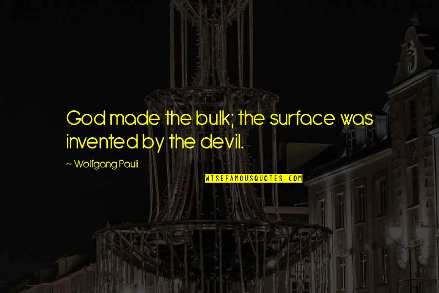 Bulk Quotes By Wolfgang Pauli: God made the bulk; the surface was invented