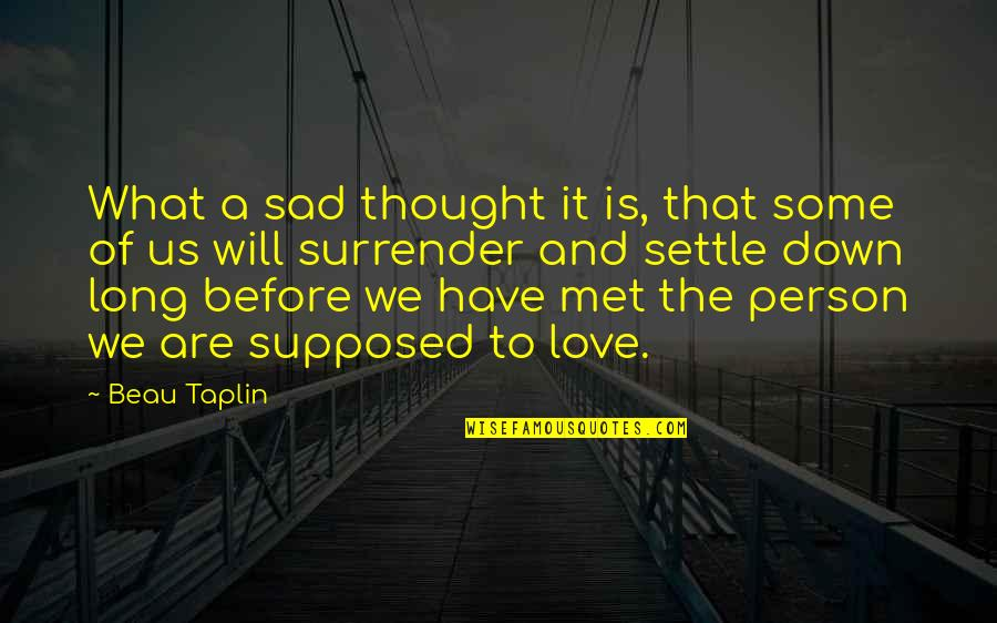 Bulkington Quotes By Beau Taplin: What a sad thought it is, that some