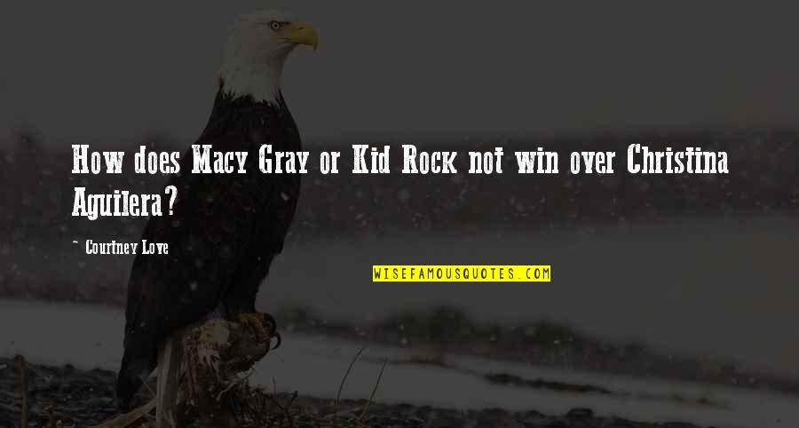 Bulkington Quotes By Courtney Love: How does Macy Gray or Kid Rock not