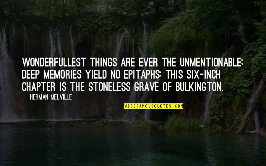 Bulkington Quotes By Herman Melville: Wonderfullest things are ever the unmentionable; deep memories