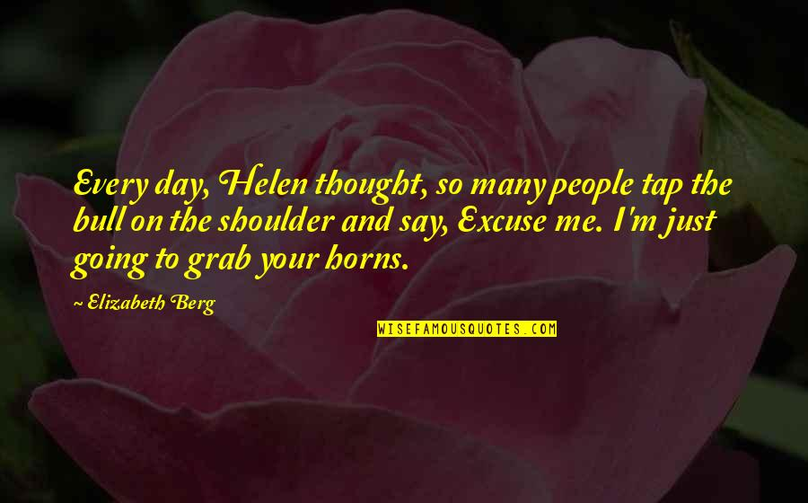 Bull By Horns Quotes By Elizabeth Berg: Every day, Helen thought, so many people tap