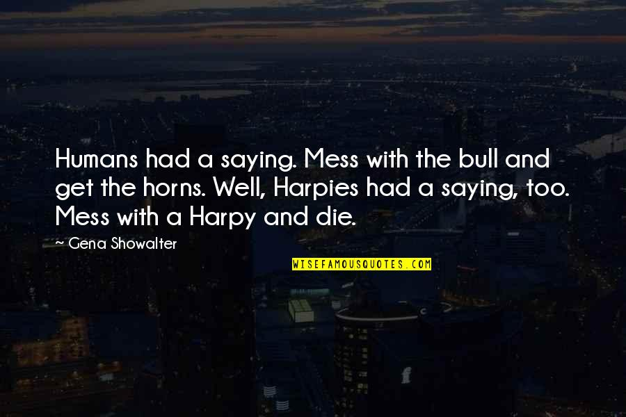 Bull By Horns Quotes By Gena Showalter: Humans had a saying. Mess with the bull
