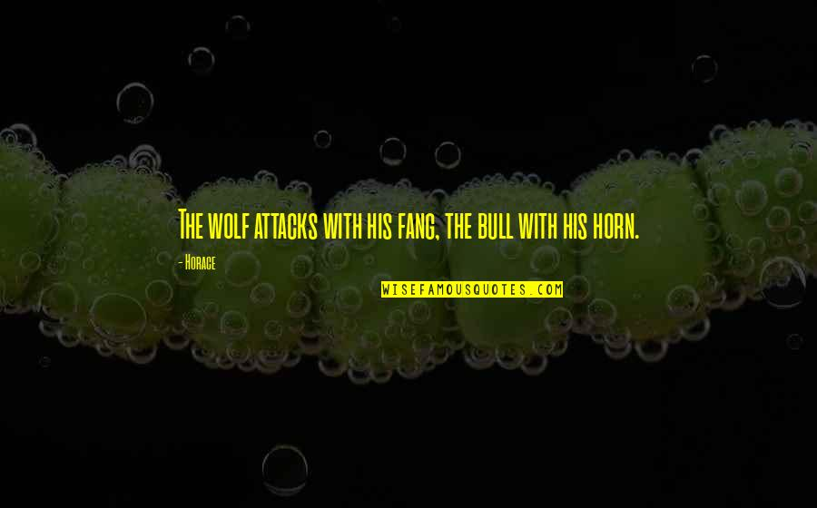 Bull By Horns Quotes By Horace: The wolf attacks with his fang, the bull