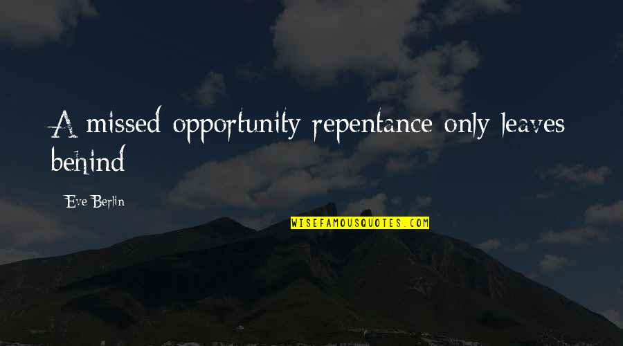Bull Headed Quotes By Eve Berlin: A missed opportunity repentance only leaves behind