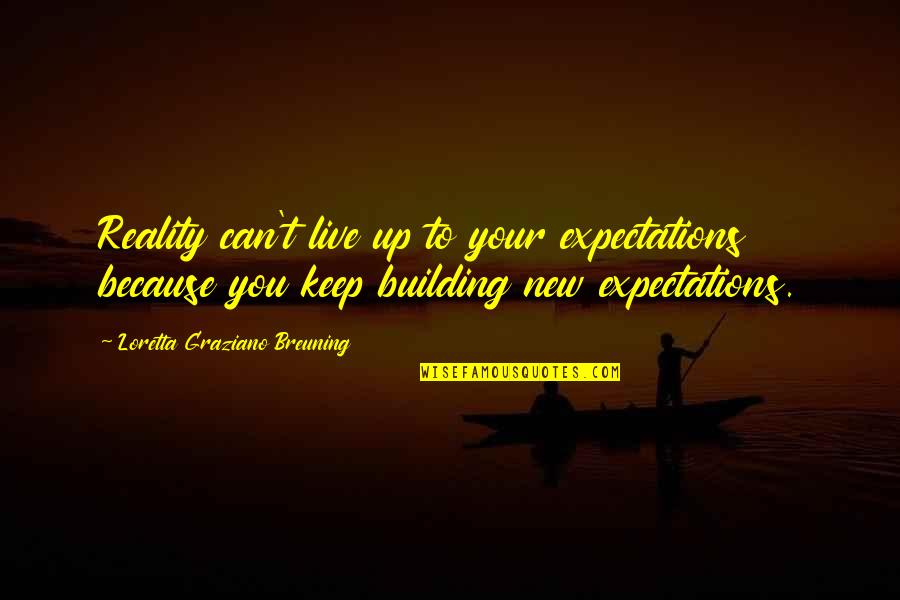 Bull Headed Quotes By Loretta Graziano Breuning: Reality can't live up to your expectations because