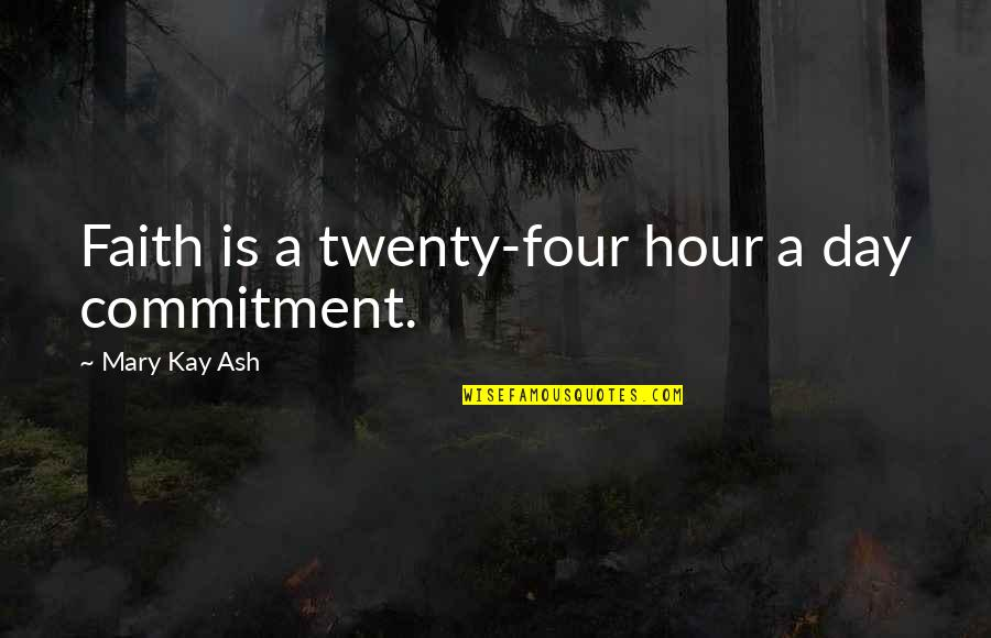 Bull Headed Quotes By Mary Kay Ash: Faith is a twenty-four hour a day commitment.