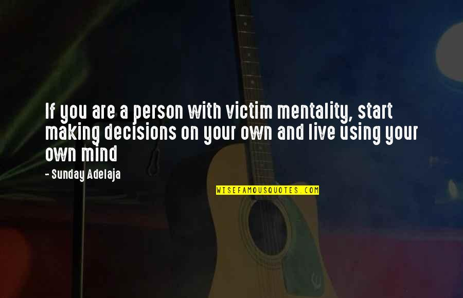 Bull Headed Quotes By Sunday Adelaja: If you are a person with victim mentality,