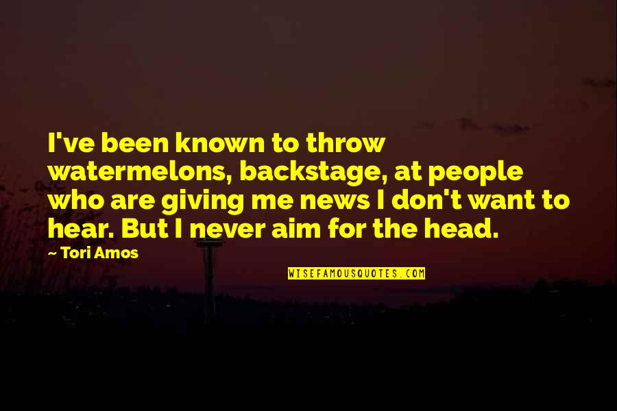 Bull Headed Quotes By Tori Amos: I've been known to throw watermelons, backstage, at