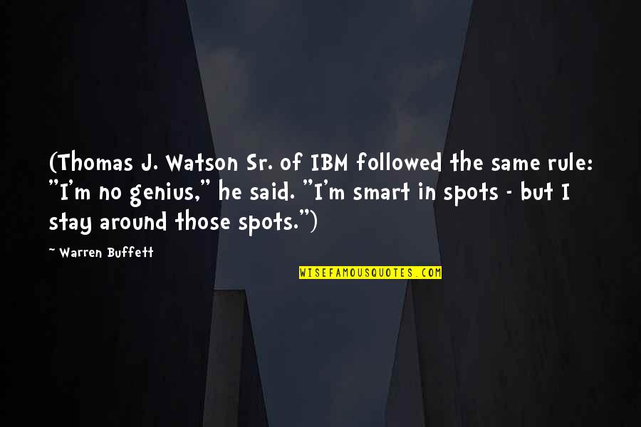Bull Headed Quotes By Warren Buffett: (Thomas J. Watson Sr. of IBM followed the