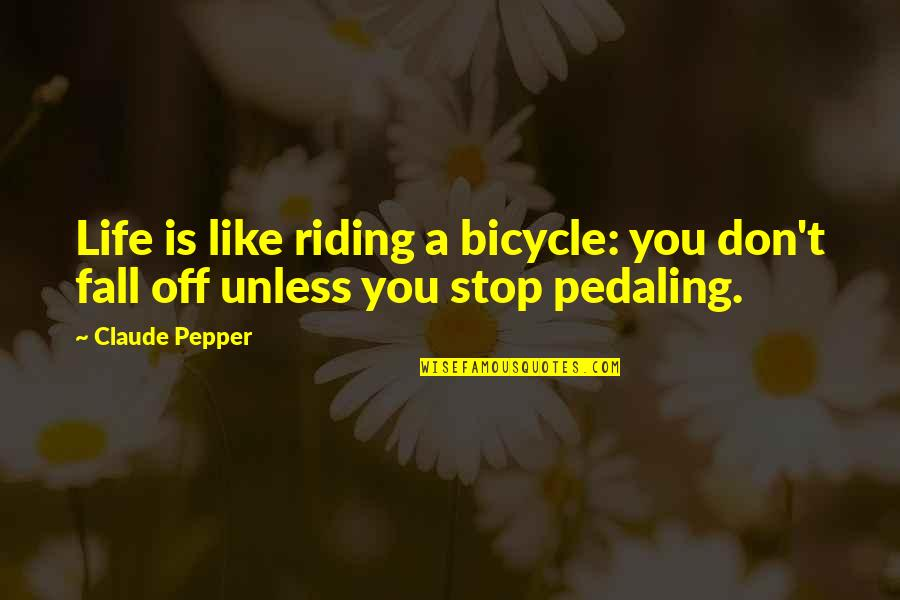 Bulldog Picture Quotes By Claude Pepper: Life is like riding a bicycle: you don't