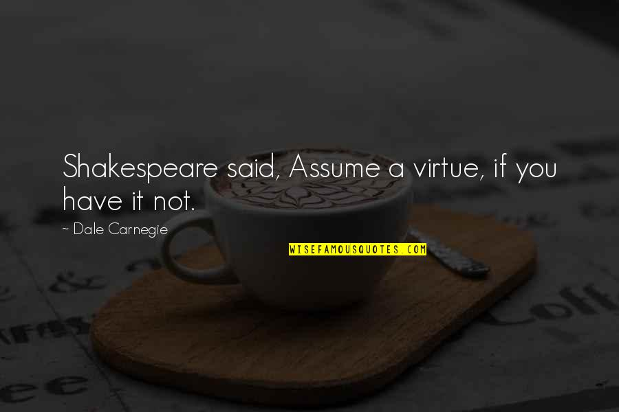 Bulldog Picture Quotes By Dale Carnegie: Shakespeare said, Assume a virtue, if you have