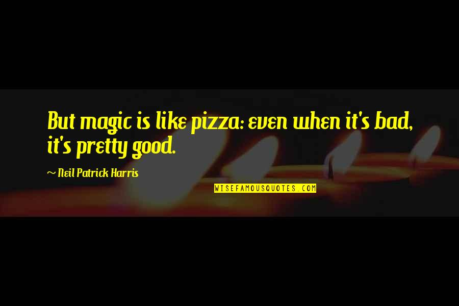 Bulldog Picture Quotes By Neil Patrick Harris: But magic is like pizza: even when it's