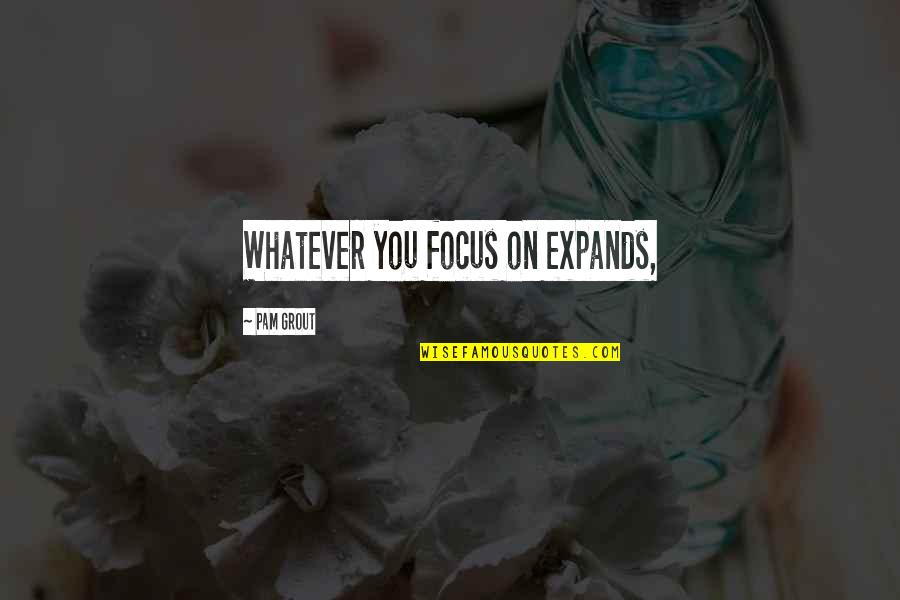 Bulldog Picture Quotes By Pam Grout: Whatever you focus on expands,