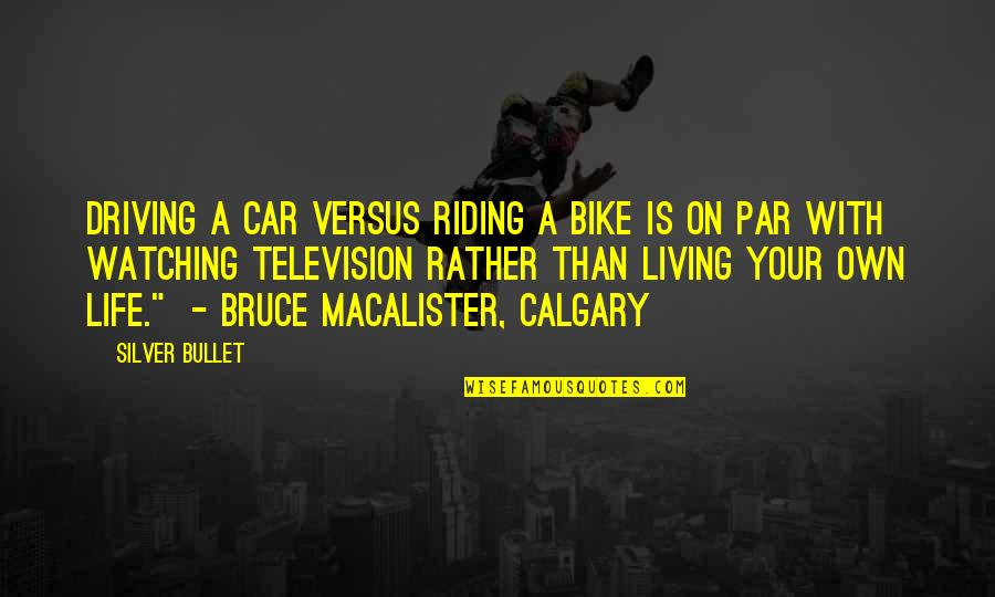 Bullet Bike Quotes By Silver Bullet: Driving a car versus riding a bike is