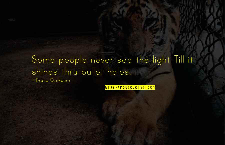 Bullet Holes Quotes By Bruce Cockburn: Some people never see the light Till it