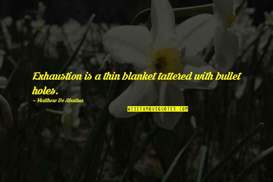 Bullet Holes Quotes By Matthew De Abaitua: Exhaustion is a thin blanket tattered with bullet