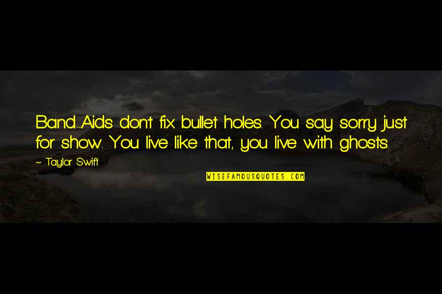 Bullet Holes Quotes By Taylor Swift: Band-Aids don't fix bullet holes. You say sorry