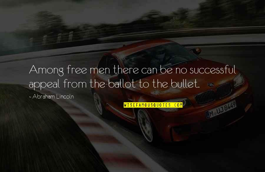 Bullet Quotes By Abraham Lincoln: Among free men there can be no successful