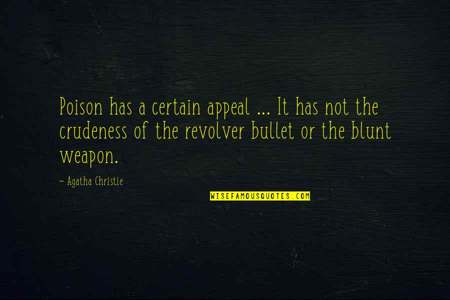 Bullet Quotes By Agatha Christie: Poison has a certain appeal ... It has