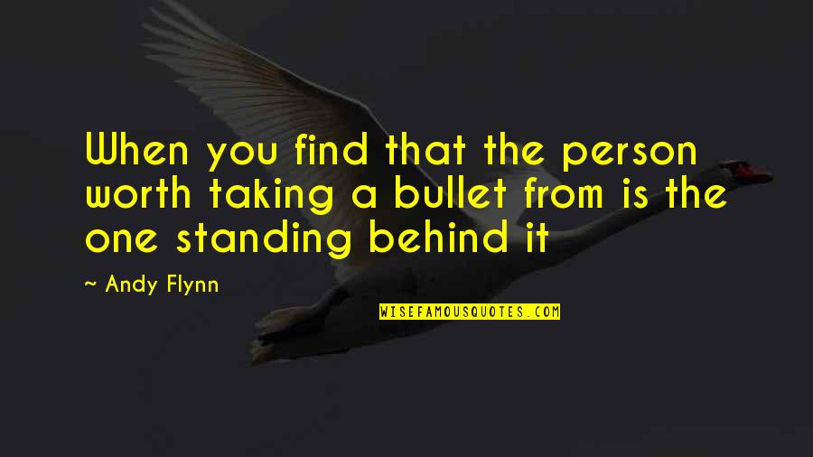 Bullet Quotes By Andy Flynn: When you find that the person worth taking