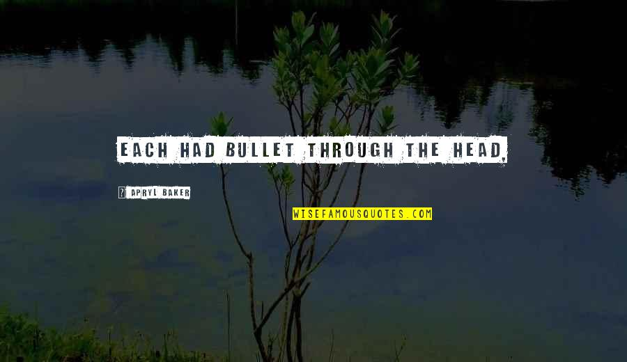 Bullet Quotes By Apryl Baker: each had bullet through the head,