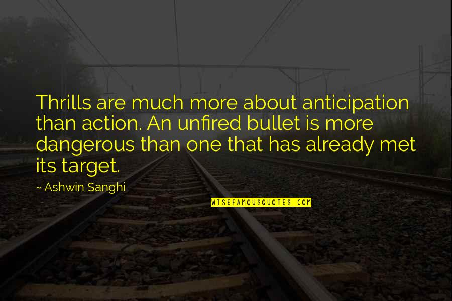 Bullet Quotes By Ashwin Sanghi: Thrills are much more about anticipation than action.