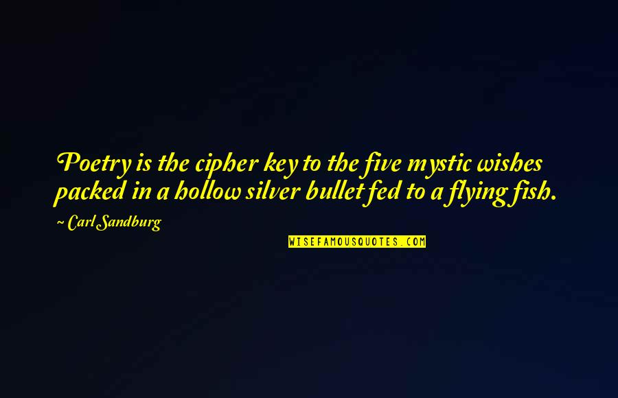 Bullet Quotes By Carl Sandburg: Poetry is the cipher key to the five