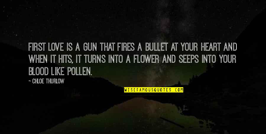 Bullet Quotes By Chloe Thurlow: First love is a gun that fires a