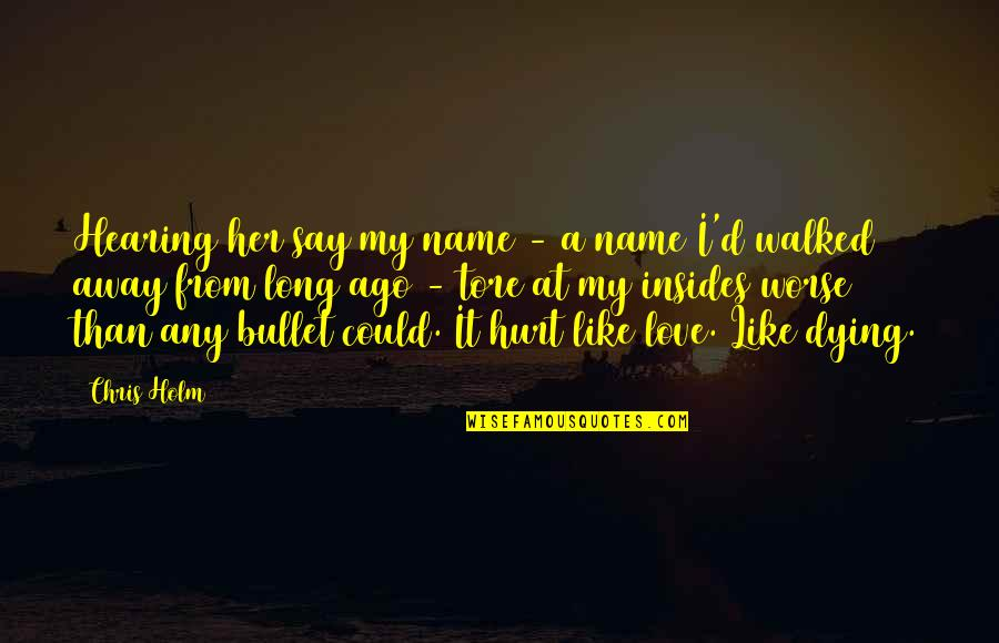 Bullet Quotes By Chris Holm: Hearing her say my name - a name