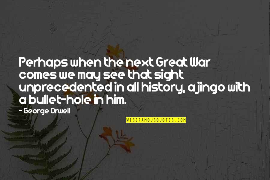Bullet Quotes By George Orwell: Perhaps when the next Great War comes we