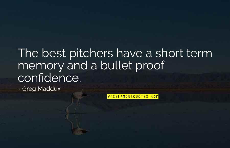Bullet Quotes By Greg Maddux: The best pitchers have a short term memory