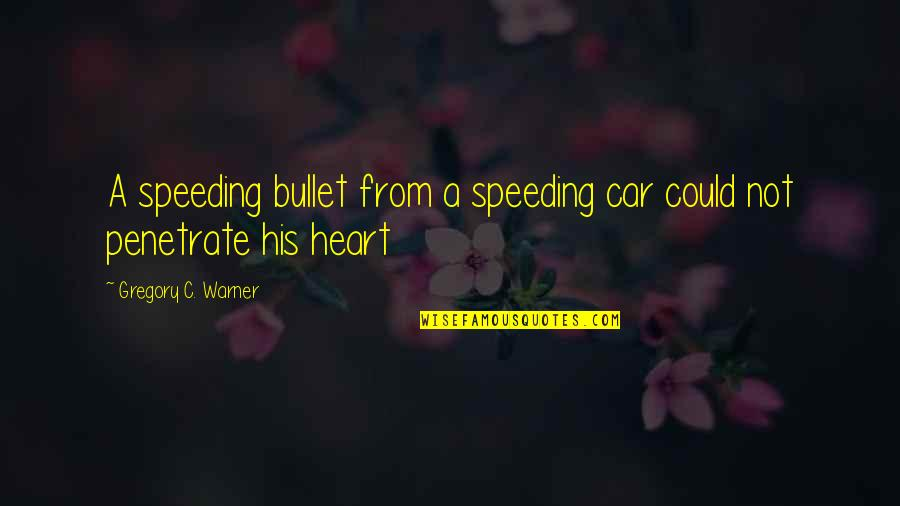 Bullet Quotes By Gregory C. Warner: A speeding bullet from a speeding car could