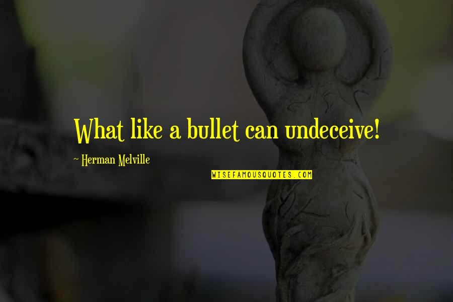 Bullet Quotes By Herman Melville: What like a bullet can undeceive!