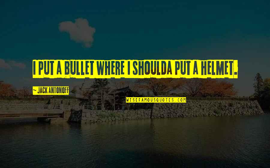 Bullet Quotes By Jack Antonoff: I put a bullet where I shoulda put