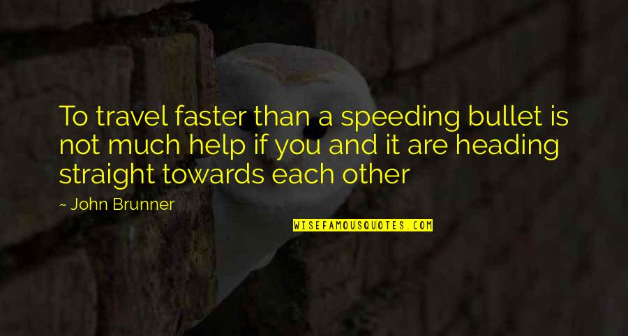 Bullet Quotes By John Brunner: To travel faster than a speeding bullet is