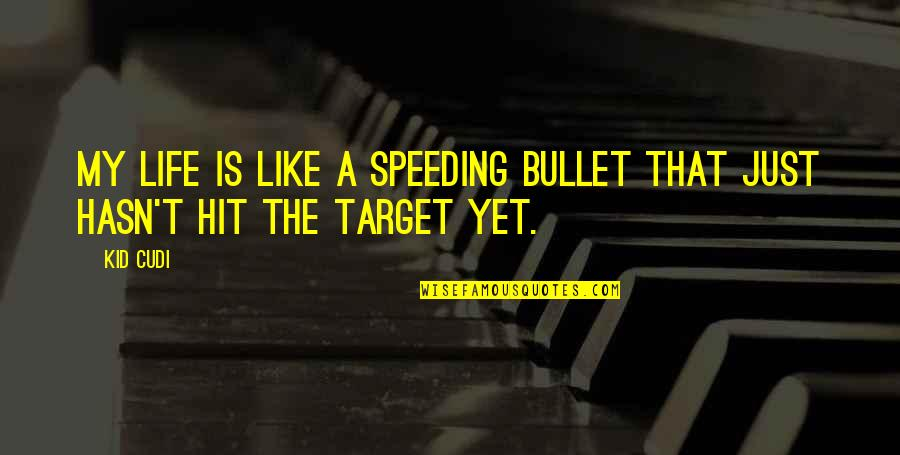 Bullet Quotes By Kid Cudi: My life is like a speeding bullet that