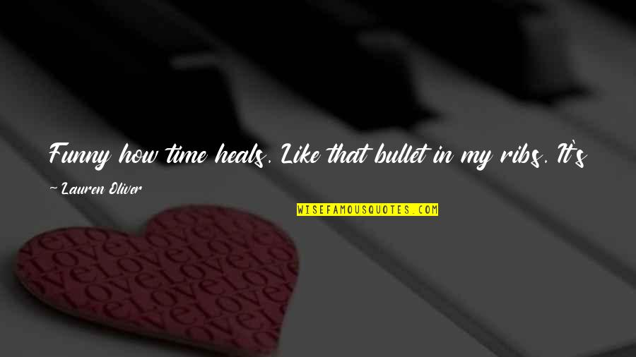 Bullet Quotes By Lauren Oliver: Funny how time heals. Like that bullet in