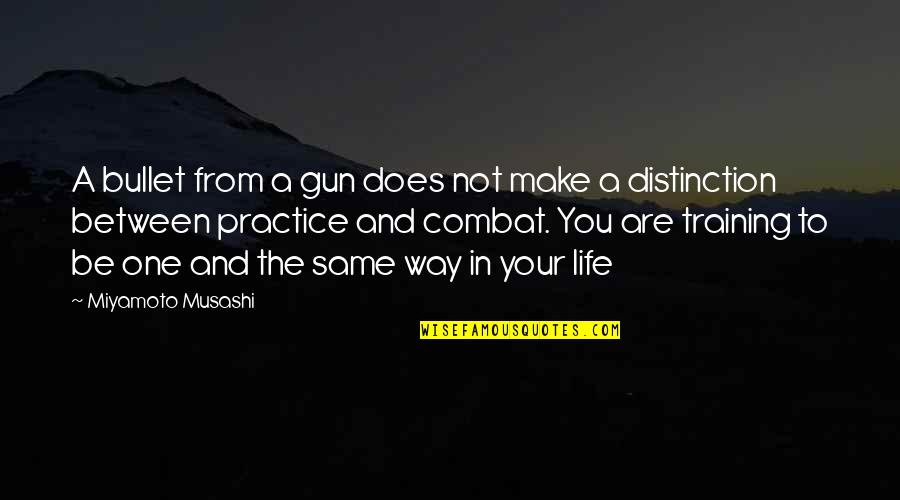 Bullet Quotes By Miyamoto Musashi: A bullet from a gun does not make