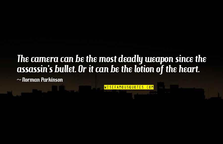 Bullet Quotes By Norman Parkinson: The camera can be the most deadly weapon