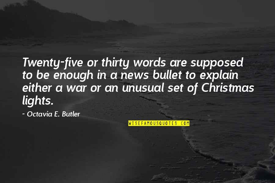 Bullet Quotes By Octavia E. Butler: Twenty-five or thirty words are supposed to be