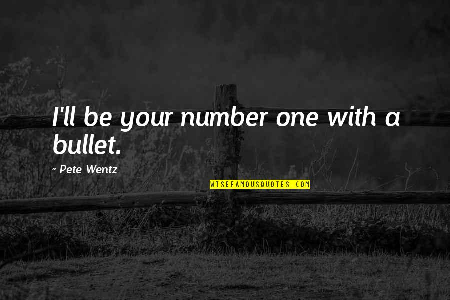 Bullet Quotes By Pete Wentz: I'll be your number one with a bullet.