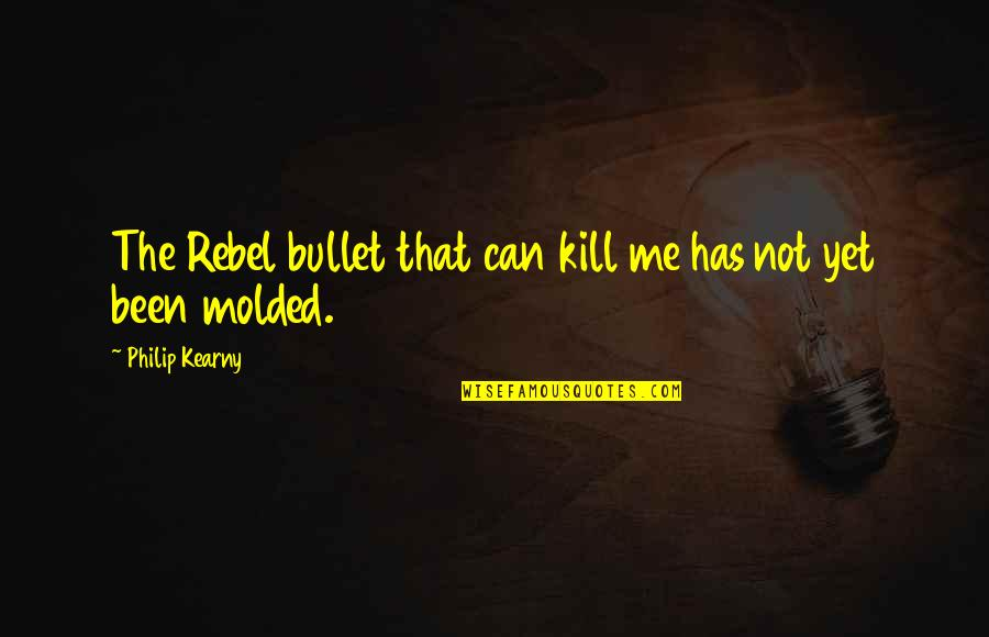 Bullet Quotes By Philip Kearny: The Rebel bullet that can kill me has